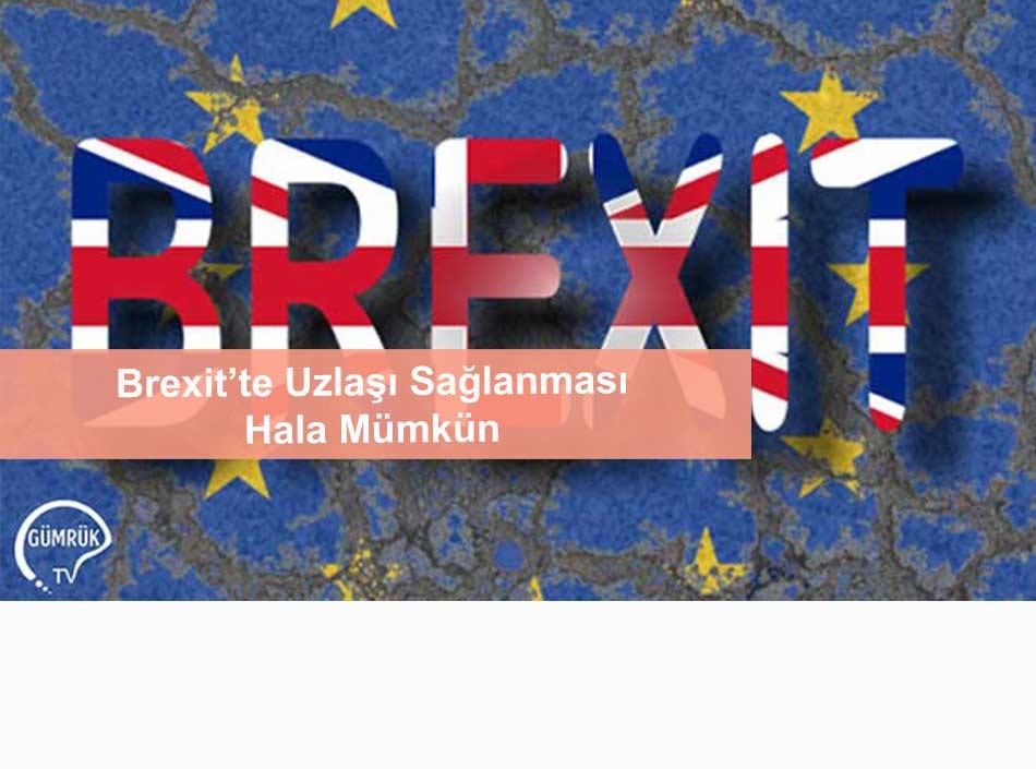 Brexit'te Uzlaşı Sağlanması Hala Mümkün