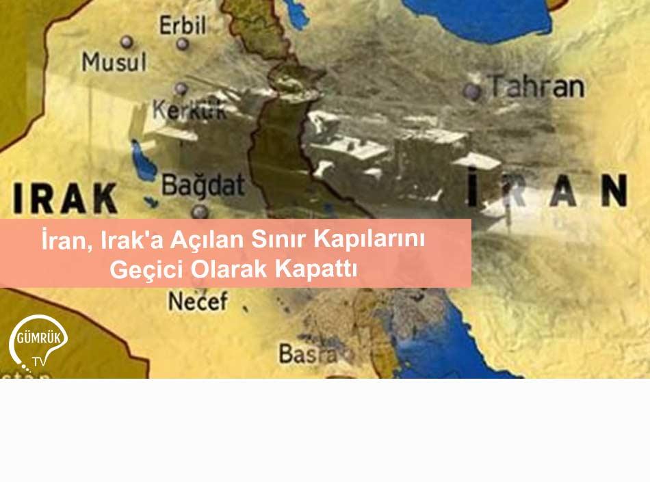 İran, Irak'a Açılan Sınır Kapılarını Geçici Olarak Kapattı
