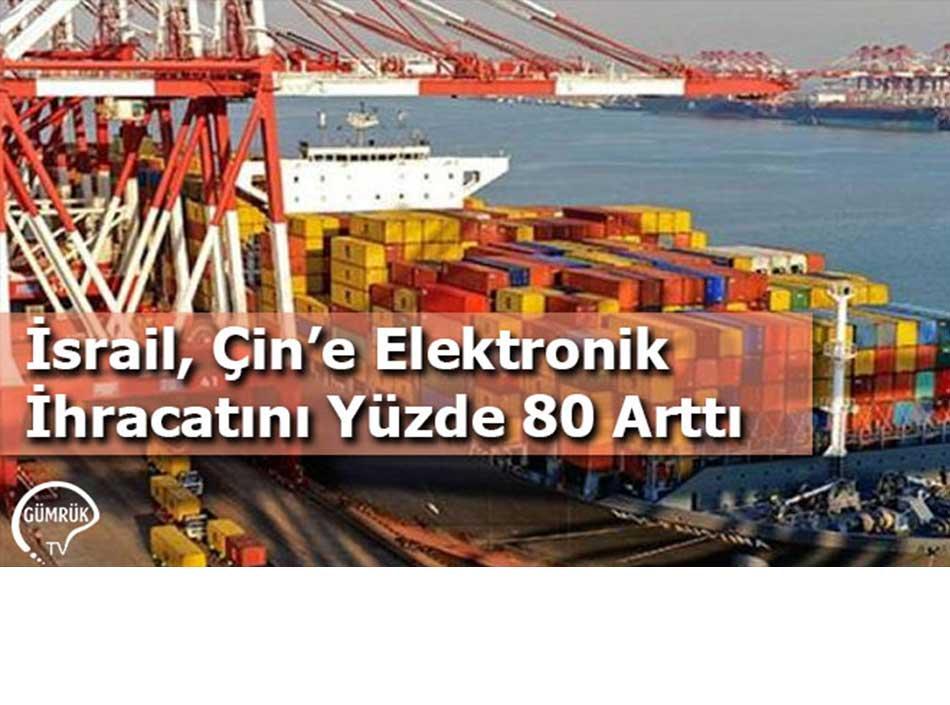 İsrail, Çin'e Elektronik İhracatını Yüzde 80 Arttı