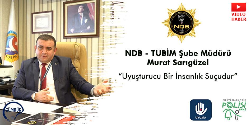 """NDB TUBİM Şube Müdürü Murat Sarıgüzel """"Uyuşturucu Bir İnsanlık Suçudur"""""""