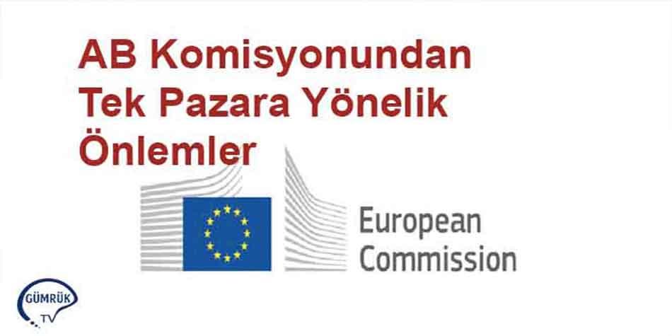Avrupa Komisyonundan Tek Pazarın Sürdürülebilmesine Yönelik Önlemler