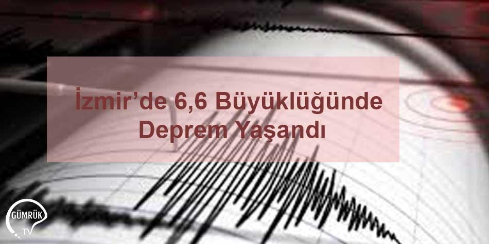İzmir'de 6,6 Büyüklüğünde Deprem Oldu