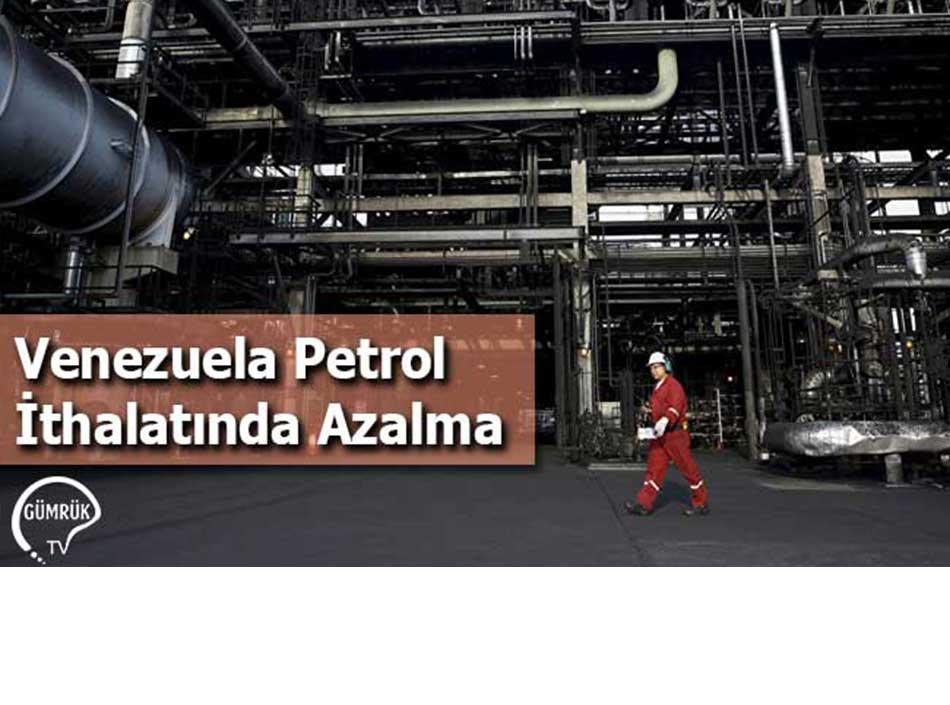 Venezuela Petrol İthalatında Azalma