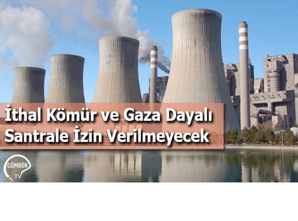 İthal Kömür ve Gaza Dayalı Santrale İzin Verilmeyecek