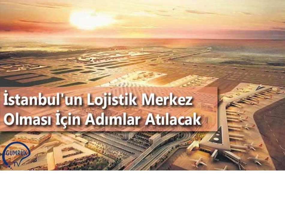 İstanbul'un Lojistik Merkez Olması İçin Adımlar Atılacak