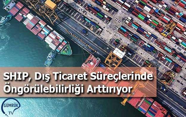 SHIP, Dış Ticaret Süreçlerinde Öngörülebilirlik