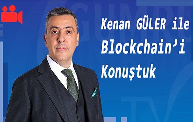 Kenan GÜLER ile Blockchain'i Konuştuk