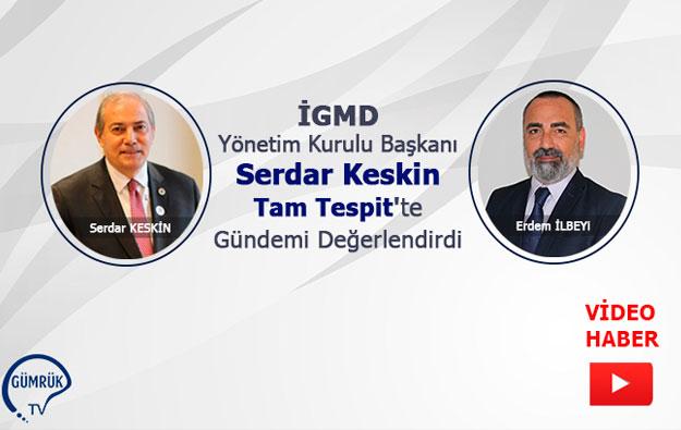 İGMD Yönetim Yönetim Kurulu Başkanı Serdar KESKİN