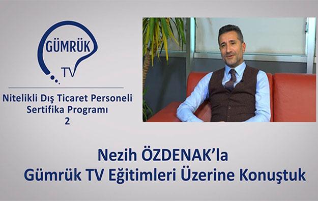 Nezih ÖZDENAK'la Gümrük TV Eğitimleri Üzerine